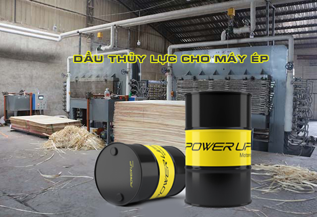Dầu thủy lực Power Up cho máy ép nhựa, ép gỗ hàng chính hãng